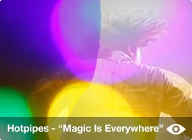 Hotpipes - Magic is Everywhere video